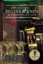 Everything Begins and Ends at the Kentucky Club ebook by Benjamin Alire Saenz