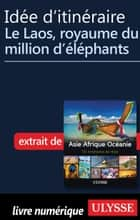 Idée d'itinéraire - Le Laos, royaume du million d'éléphants ebook by Collectif Ulysse