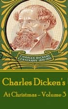 Charles Dickens - At Christmas - Volume 3 ebook by Charles Dickens