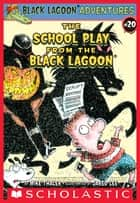The School Play from the Black Lagoon (Black Lagoon Adventures #20) ebook by Mike Thaler, Jared Lee