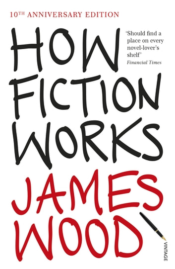 How Fiction Works ebook by James Wood