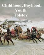 Childhood, Boyhood, and Youth ebook by Leo Tolstoy