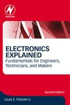 Electronics Explained - Fundamentals for Engineers, Technicians, and Makers ebook by Louis E. Frenzel