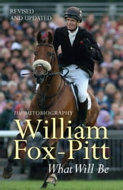 What Will Be - The Autobiography ebook by William Fox-Pitt