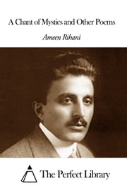 A Chant of Mystics and Other Poems ebook by Ameen Rihani
