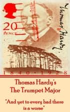 "The Trumpet Major - ""And yet to every bad there is a worse."" ebook by Thomas Hardy"