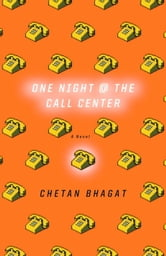 One Night at the Call Center - A Novel ebook by Chetan Bhagat