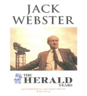 The Herald Years ebook by Jack Webster