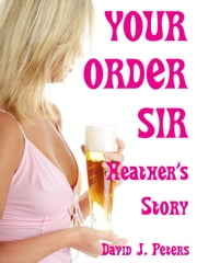 Your Order Sir: Heather's Story ebook by David J. Peters