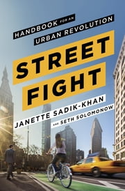 Streetfight - Handbook for an Urban Revolution ebook by Janette Sadik-Khan,Seth Solomonow