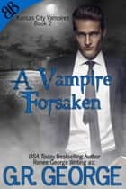 A Vampire Forsaken ebook by G.R. George, Renee George