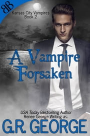 A Vampire Forsaken ebook by G.R. George,Renee George