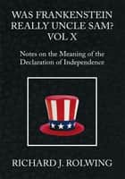 Was Frankenstein Really Uncle Sam? Vol X ebook by Richard J. Rolwing