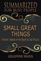 Small Great Things - Summarized for Busy People: A Novel: Based on the Book by Jodi Picoult ebook by Goldmine Reads