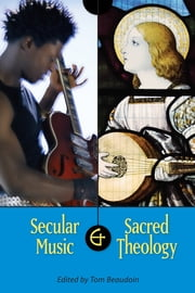 Secular Music and Sacred Theology ebook by Tom Beaudoin