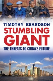 Stumbling Giant - The Threats to China's Future ebook by Mr. Timothy Beardson