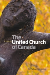 The United Church of Canada: A History - A History ebook by Don Schweitzer