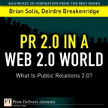 PR 2.0 in a Web 2.0 World - What Is Public Relations 2.0? ebook by Brian Solis,Deirdre K. Breakenridge