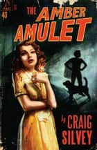 The Amber Amulet ebook by Craig Silvey