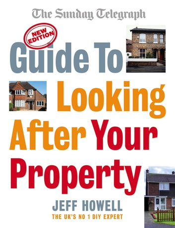 Guide to Looking After Your Property - Everything you need to know about maintaining your home ebook by Jeff Howell