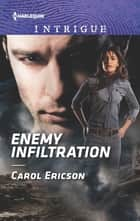 Enemy Infiltration ebook by Carol Ericson