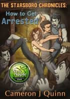 How to Get Arrested ebook by Cameron J Quinn