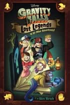 Gravity Falls: Lost Legends - 4 All-New Adventures! ebook by Alex Hirsch