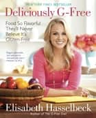 Deliciously G-Free: Food So Flavorful They'll Never Believe It's Gluten-Free - Food So Flavorful They'll Never Believe It's Gluten-Free ebook by Elisabeth Hasselbeck