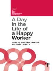 A Day in the Life of a Happy Worker ebook by Arnold B. Bakker, Kevin Daniels