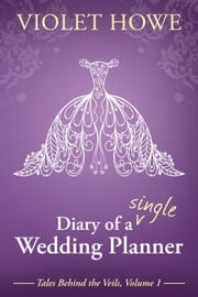 Diary of a Single Wedding Planner ebook by Violet Howe
