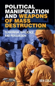 Political Manipulation and Weapons of Mass Destruction - Terrorism, Influence and Persuasion ebook by Ben Cole