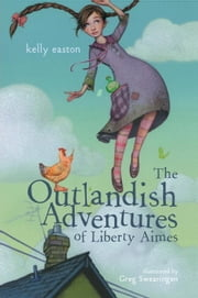 The Outlandish Adventures of Liberty Aimes ebook by Kelly Easton,Greg Swearingen