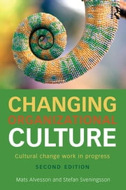 Changing Organizational Culture - Cultural Change Work in Progress ebook by Mats Alvesson,Stefan Sveningsson