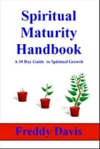 Spiritual Maturity Handbook ebook by Freddy Davis