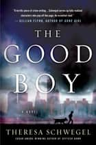 The Good Boy - A Novel ebook by Theresa Schwegel