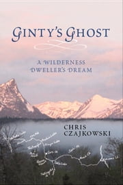 Ginty's Ghost - A Wilderness Dweller's Dream ebook by Chris Czajkowski