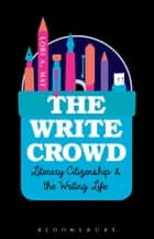 The Write Crowd - Literary Citizenship and the Writing Life ebook by Lori A. May