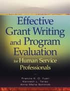 Effective Grant Writing and Program Evaluation for Human Service Professionals 電子書籍 by Francis K. O.  Yuen, Kenneth L. Terao, Anna Marie  Schmidt
