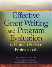 Effective Grant Writing and Program Evaluation for Human Service Professionals ebook by Kenneth L. Terao,Francis K. O.  Yuen,Anna Marie  Schmidt