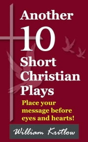 Another 10 Short Christian Plays ebook by William Kritlow