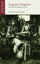 Forgotten Kingdom - Nine Years in Yunnan 1939–48 ebook by Peter Goullart