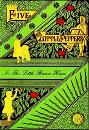 The Five Little Peppers in the Little Brown House ebook by Margaret Sidney,Hermann Heyer (Illustrator)