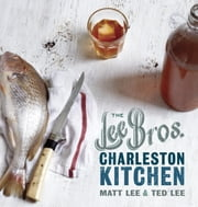 The Lee Bros. Charleston Kitchen ebook by Matt Lee,Ted Lee