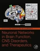Neuronal Networks in Brain Function, CNS Disorders, and Therapeutics ebook by Carl Faingold, Hal Blumenfeld