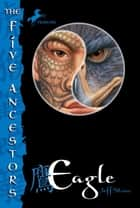 The Five Ancestors Book 5: Eagle ebook by Jeff Stone