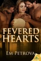 Fevered Hearts ebook by Em Petrova