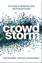 Crowdstorm - The Future of Innovation, Ideas, and Problem Solving ebook by Shaun Abrahamson, Peter Ryder, Bastian Unterberg