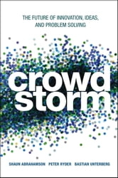 Crowdstorm - The Future of Innovation, Ideas, and Problem Solving ebook by Shaun Abrahamson,Peter Ryder,Bastian Unterberg