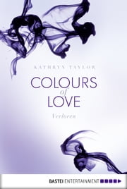Colours of Love - Verloren - Roman ebook by Kathryn Taylor