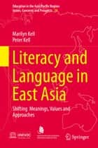 Literacy and Language in East Asia - Shifting Meanings, Values and Approaches ebook by Marilyn Kell, Peter Kell